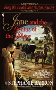 Jane and the Genius of the Place - Being the Fourth Jane Austen Mystery ebook by Stephanie Barron