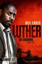 Luther. Die Drohung - Thriller ebook by Neil Cross
