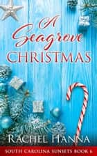 A Seagrove Christmas - South Carolina Sunsets, #6 ebook by Rachel Hanna