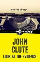 Look at the Evidence ebook by John Clute