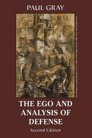 The Ego and Analysis of Defense ebook by Paul Gray