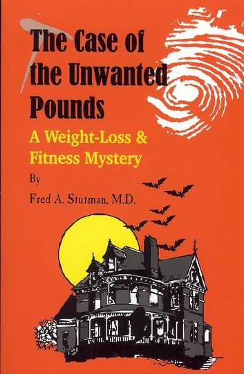 The Case of the Unwanted Pounds - A Weight-Loss & Fitness Mysyery ebook by Fred Stutman