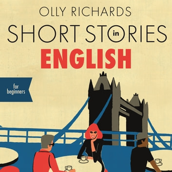 Short Stories in English for Beginners - Read for pleasure at your level, expand your vocabulary and learn English the fun way! audiobook by Olly Richards