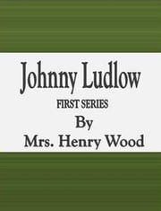 Johnny Ludlow: First Series ebook by Mrs. Henry Wood