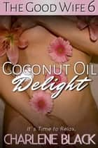 Coconut Oil Delight ebook by Charlene Black
