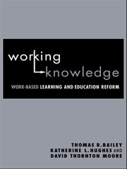 Working Knowledge - Work-Based Learning and Education Reform ebook by Thomas R. Bailey, Katherine L. Hughes, David Thornton Moore