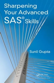 Sharpening Your Advanced SAS Skills ebook by Gupta, Sunil