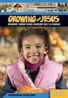 Growing with Jesus - 4th Quarter 2017 ebook by R.H. Boyd Publishing Corp.