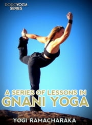 A Series Of Lessons In Gnani Yoga ebook by YogiRamacharaka