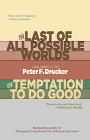 The Last of All Possible Worlds and The Temptation to Do Good ebook by Peter F. Drucker