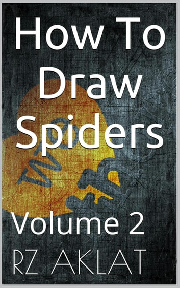 How To Draw Spiders Vol. 2 ebook by RZ Aklat