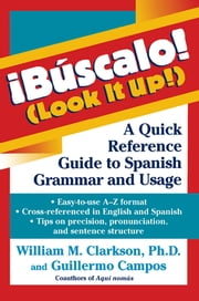 !Búscalo! (Look It Up!) - A Quick Reference Guide to Spanish Grammar and Usage ebook by William Clarkson