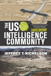 The US Intelligence Community ebook by Richelson, Jeffrey