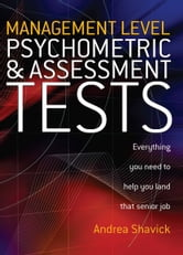 Management Level Psychometric and Assessment Tests - Everything You Need to Help You Land That Senior Job ebook by Andrea Shavick