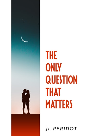 The Only Question That Matters ebook by JL Peridot