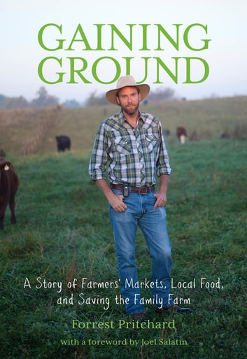 Gaining Ground - A Story of Farmers' Markets, Local Food, and Saving the Family Farm ebook by Forrest Pritchard