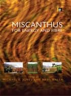 Miscanthus - For Energy and Fibre ebook by Mary Walsh, Michael Jones