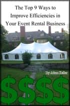 The Top 9 Ways to Improve Efficiencies in Your Event Rental Business ebook by Adam Keller