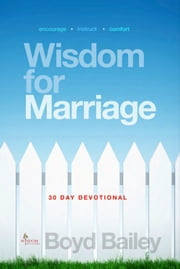 Wisdom for Marriage ebook by Boyd Bailey