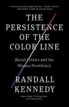 The Persistence of the Color Line - Racial Politics and the Obama Presidency ebook by Randall Kennedy