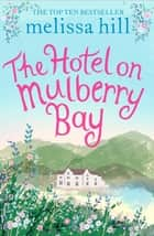 The Hotel on Mulberry Bay ebook by Melissa Hill