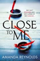 Close To Me - A stunning new psychological drama with twists that will shock you! eBook par Amanda Reynolds