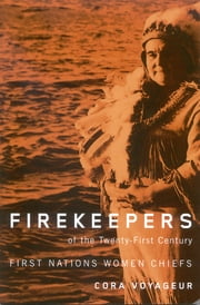 Firekeepers of the Twenty-First Century: First Nations Women Chiefs - First Nations Women Chiefs ebook by Cora Voyageur