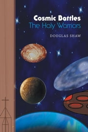 Cosmic Battles - The Holy Warriors ebook by Douglas Shaw