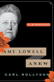Amy Lowell Anew - A Biography ebook by Carl Rollyson