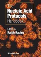 The Nucleic Acid Protocols Handbook ebook by Ralph Rapley