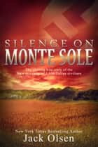 Silence on Monte Sole - The chilling true story of the Nazi massacre of 1,800 Italian civilians ebook by Jack Olsen