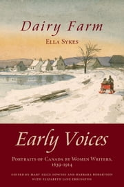 Dairy Farm - Early Voices — Portraits of Canada by Women Writers, 1639–1914 ebook by Mary Alice Downie,Barbara Robertson,Elizabeth Jane Errington,Ella C. Sykes