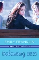 Balancing Acts ebook by Emily Franklin