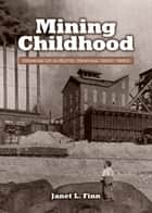 Mining Childhood - Growing Up in Butte, Montana, 1900-1960 ebook by Janet L. Finn