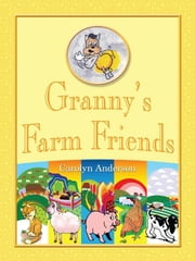 Granny's Farm Friends ebook by Carolyn D. Anderson,Bryan J. Lynch