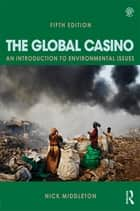 The Global Casino, Fifth Edition - An Introduction to Environmental Issues ebook by Nick Middleton