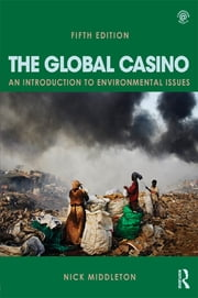 The Global Casino, Fifth Edition - An Introduction to Environmental Issues ebook by Kobo.Web.Store.Products.Fields.ContributorFieldViewModel