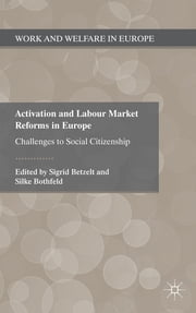 Activation and Labour Market Reforms in Europe - Challenges to Social Citizenship ebook by Professor Sigrid Betzelt,Professor Silke Bothfeld