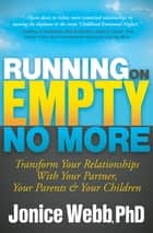 Running on Empty No More - Transform Your Relationships with Your Partner, Your Parents & Your Children ebook by Jonice Webb, PhD