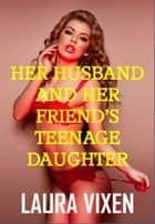 Her Husband and Her Friends Teenage Daughter ebook by Laura Vixen