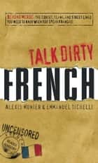 Talk Dirty French ebook by Alexis Munier,Emmanuel Tichelli