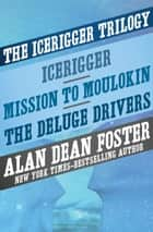 The Icerigger Trilogy - Icerigger, Mission to Moulokin, and The Deluge Drivers eBook von Alan Dean Foster