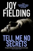 Tell Me No Secrets - A dark and suspenseful psychological thriller ebook by Joy Fielding