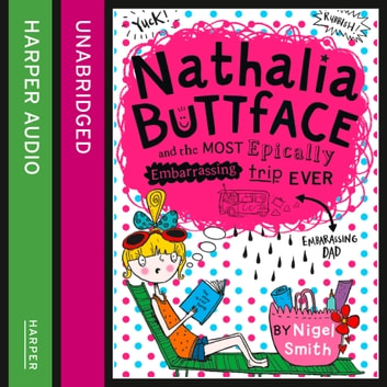 Nathalia Buttface and the Most Epically Embarrassing Trip Ever (Nathalia Buttface) audiobook by Nigel Smith