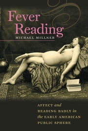 Fever Reading - Affect and Reading Badly in the Early American Public Sphere ebook by Michael Millner
