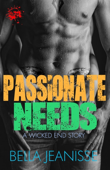 Passionate Needs: Wicked End Book 2 ebook by Bella Jeanisse