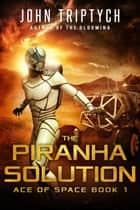 The Piranha Solution ebook by John Triptych