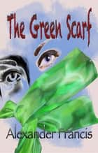 The Green Scarf ebook by Alexander Francis