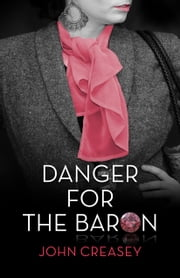 Danger for the Baron: (Writing as Anthony Morton) ebook by John Creasey