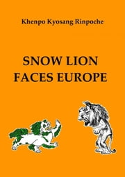 Snow Lion Faces Europe ebook by Khenpo Kyosang Rinpoche